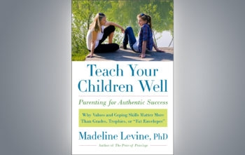 """Teach Your Children Well: Parenting for Authentic Success"" by Madeline Levine.  (HarperCollins Publishers)"