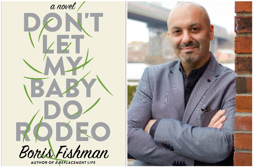 """Don't Let My Baby Do Rodeo,"" by Boris Fishman. (Stephanie Kaltsas/HarperCollins)"