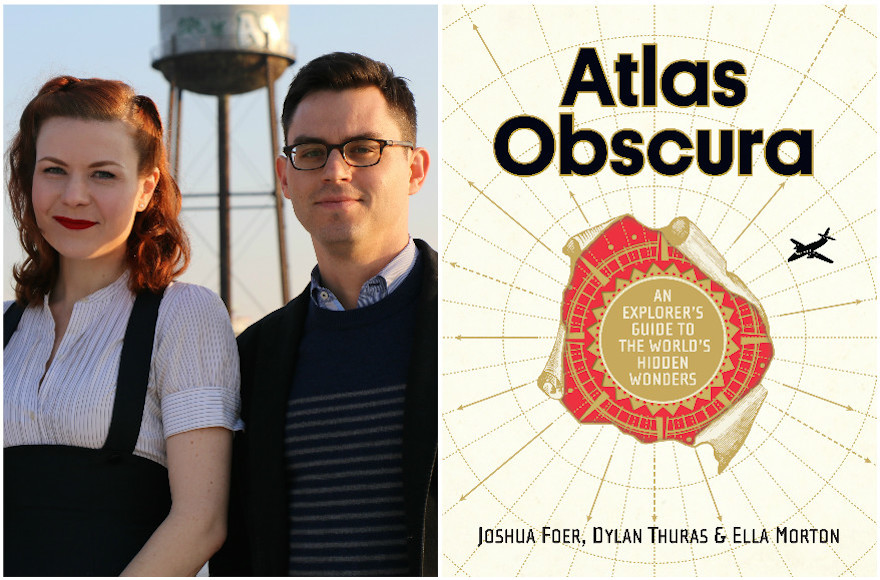 """Atlas Obscura: An Explorer's Guide to the World's Hidden Wonders"" by Joshua Foer, Dylan Thuras and Ella Morton (Workman Publishing Company)"
