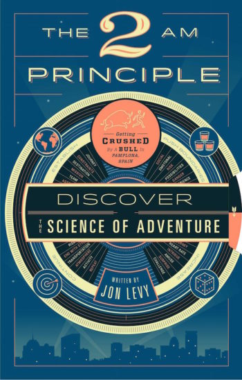 """The 2 AM Principle: Discover The Science of Adventure"" by Jon Levy (Regan Arts)"