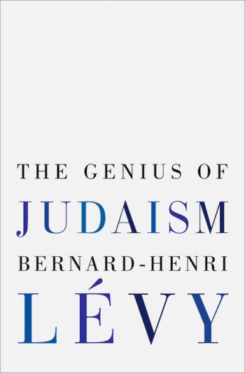 """The Genius of Judaism"" by Bernard Henri-Levy (Random House)"