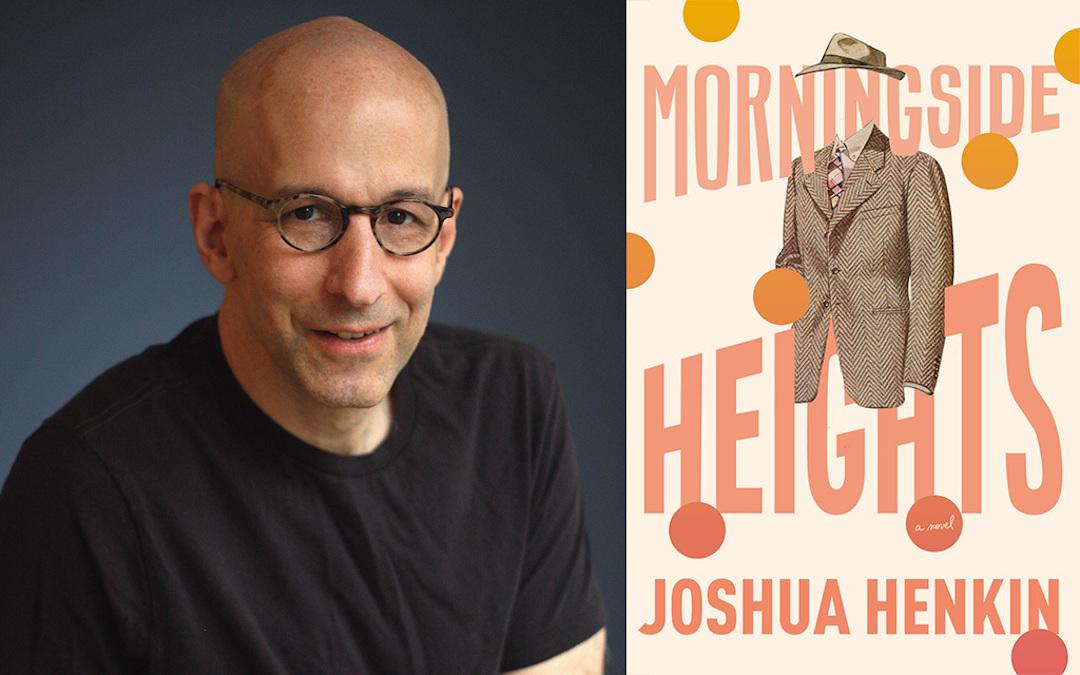 "Joshua Henkin ""Morningside Heights"""